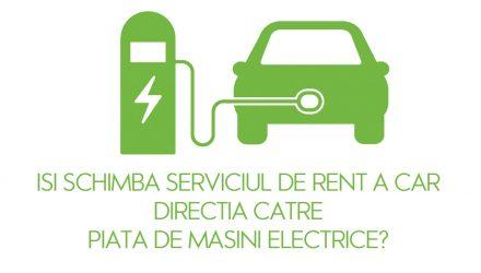 Isi va schimba piata de rent a car directia catre autovehiculele electrice